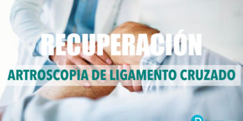 Cómo es la recuperación tras la cirugía de ligamento cruzado