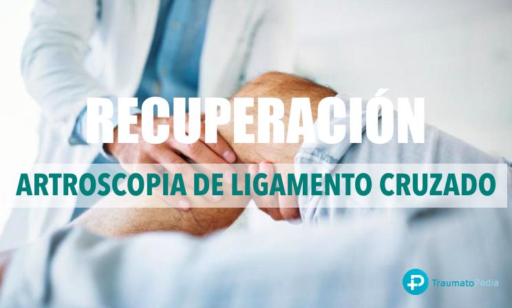 recuperación artroscopia de ligamento cruzado